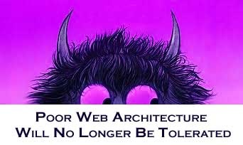 Poor Web Architecture will no Longer be Tolerated