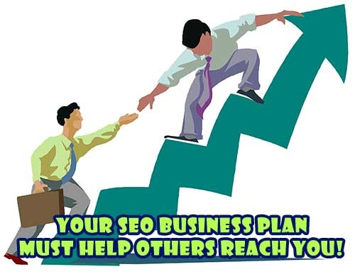 Your SEO Business Plan MUST Help Others Reach You!