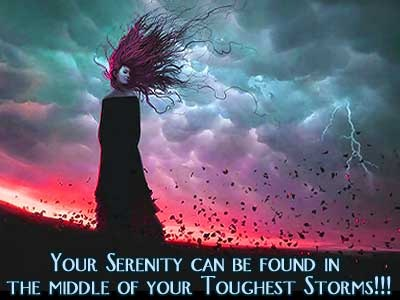 Your Serenity Can be found in the Middle of your Toughest Storms!!!