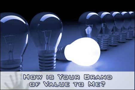 How is your Brand of Value to Me?