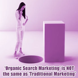 Organic Search Marketing is Not the same as Traditional Marketing