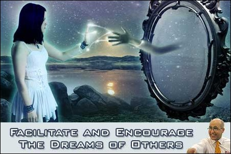Facilitate and Encourage The Dreams of Others