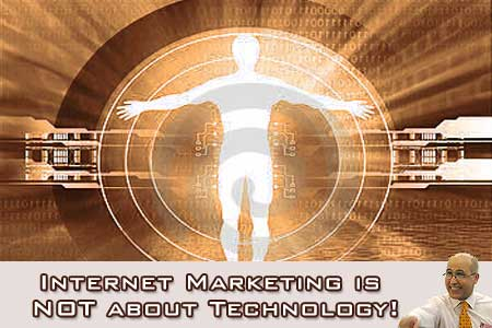 Internet Marketing is NOT about Technology!
