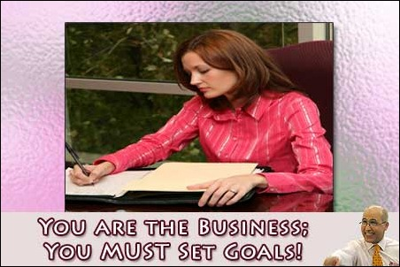 As a Real Estate Professional, You are the Business - You MUST Set Goals