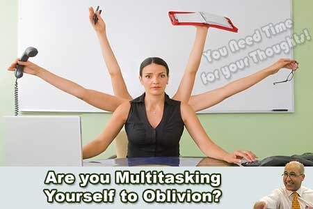 Are you Multitasking Yourself to Oblivion?